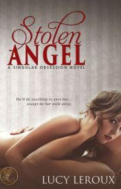 Stolen Angel- A Singular Obsession Book 3 excerpt by LucyLeroux