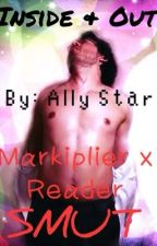 Inside and Out (Markiplier x Reader Smuts) by _Stariplier_