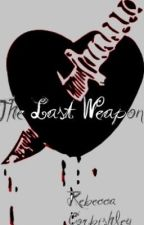The Last Weapon by PrincessBexx