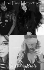 The Five Detectives | Fifth Harmony Fanfiction by lovingmonie