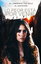 Lo peor está por venir (The Maze Runner Fanfic #2) by Reader_Emma
