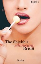 The Sheikh's Annoying Bride  by Naziey
