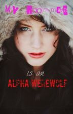 The Lupine Diaries[Canada]: My roommate is an Alpha Werewolf[#1] by ButtercupsnUnicorns