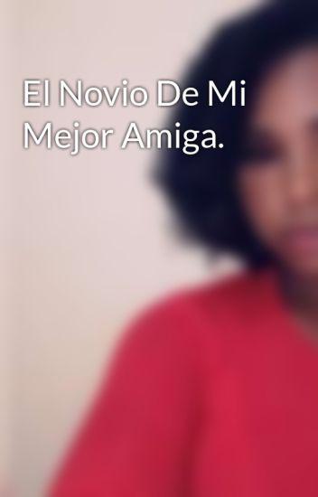 El Novio De Mi Mejor Amiga.