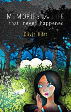 Memories of a Life That Never Happened by olihilst