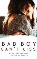 Bad Boy Can't Kiss by TheDaddyWeekly