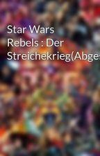 Star Wars Rebels : Der Streichekrieg(Abgeschlossen)  by StarwarsRebelsGirl2