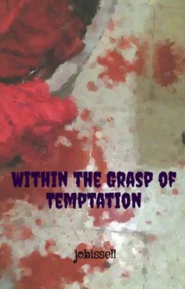 Within the Grasp of Temptation