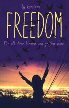 Freedom - Für all diese kleinen und großen Texte by kortians