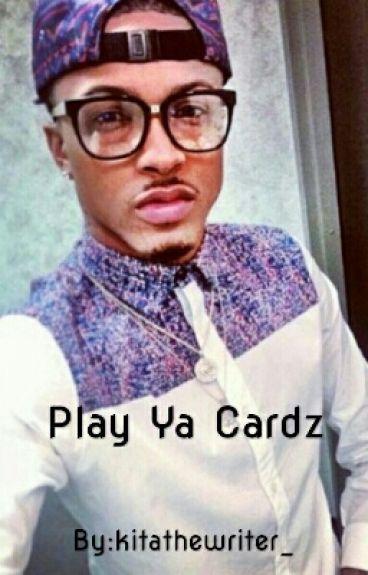 Play Ya Cardz (August Alsina FanFic) *SLOW EDITING*