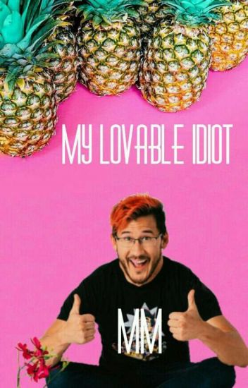 My Lovable Idiot (Markiplier X Reader)