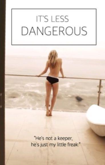 IT'S LESS DANGEROUS