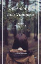 Un Amor de una Vampira.-Alonso Villalpando y tu.- #Wattys2018 by AleidaMelendez