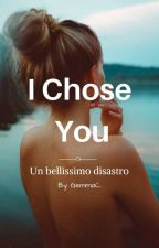 I chose you  -Un bellissimo disastro. by GemmaCi