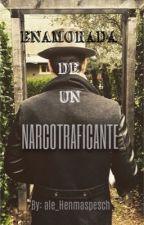 ENAMORADA DE UN NARCOTRAFICANTE by alex_Penninman