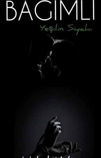 BAĞIMLI - Yeşilin Siyahı (Tamamlandı.)