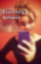 Everything In Between by sierrahrae