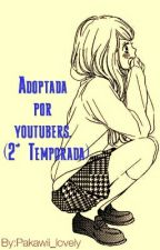 Adoptada por youtubers. (2° Temporada) by Pakawii_lovely