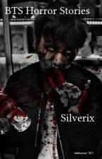BTS Horror Stories by Silverix