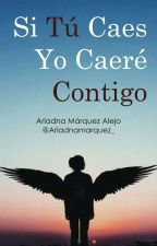 Si Tú Caes, Yo Caeré Contigo. by Ariadnamarquez_