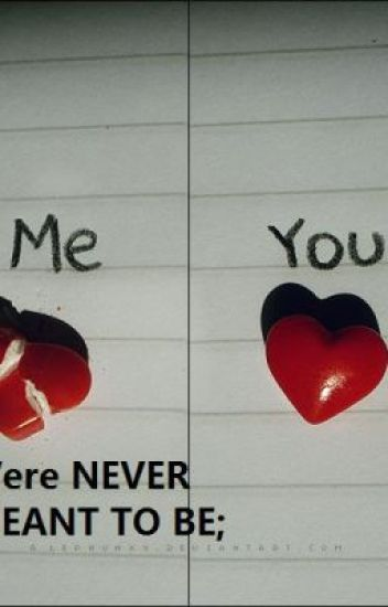 Me and you were never meant to be