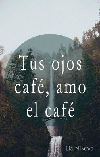Tus Ojos Café Amo El Café Yulia Wattpad