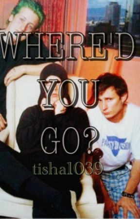 Where'd You Go? (Green Day fanfiction) by tisha1039