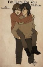 I'm Here For You (Wolfstar) {IN EDITING} by -SmileHoney-