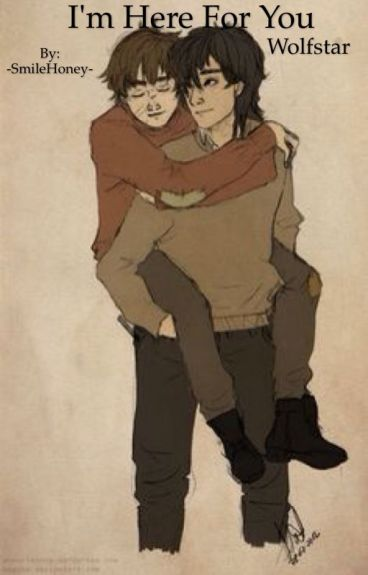 I'm Here For You (Wolfstar) {IN EDITING}