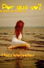 ¿Por que yo? (terminada) by mazzielocoellov