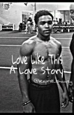 Love Like This - A Justin Combs Love Story by Kushh_