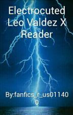 ElectrocutedLeo Valdez X Reader by fanfics_r_us011400