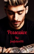 Possessive (A Dark Zayn Malik Fan Fiction)(#Wattys2016) by fanfiction116
