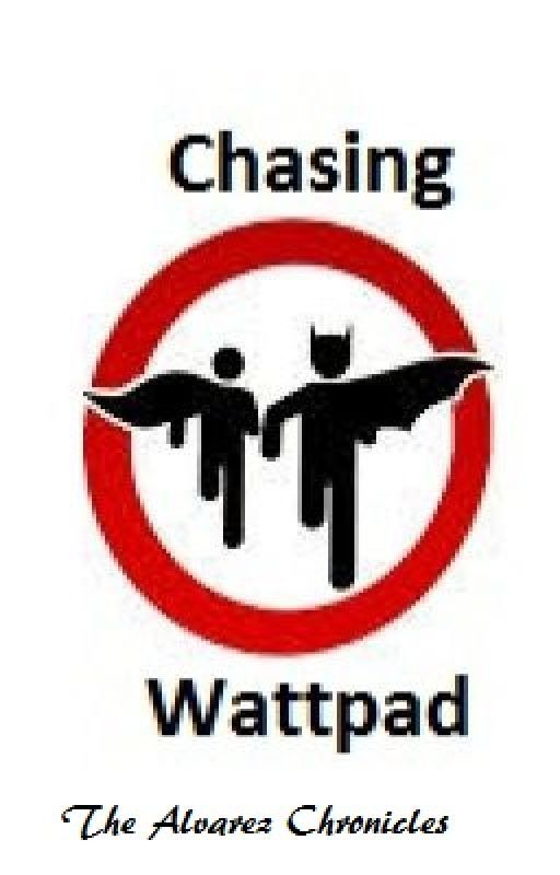 Chasing Wattpad by TheAlvarezChronicles
