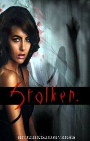 Stalker. (Discontinued for now) by mynameisanonymous