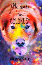 ¿Me darás tus colores? by Megara7