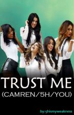 Trust Me (Camren/5H/You) by 5Hismyweakness