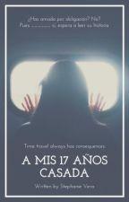 Casada A Mis 17 años(Alonso Villalpando y tú) by stephycanela12