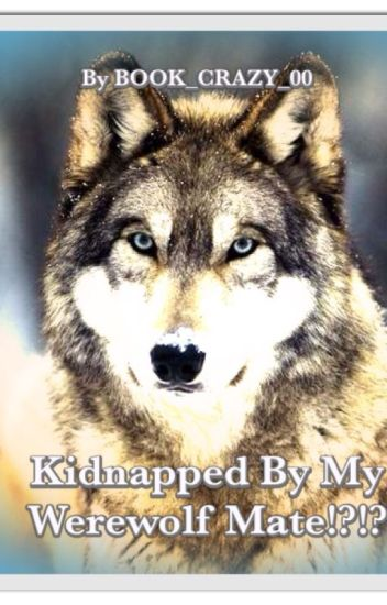 Kidnapped By My Werewolf Mate!?!