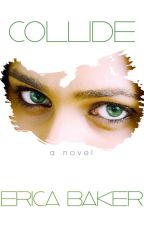 Collide [Book One] by EricaBakerBooks