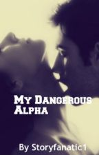 My Dangerous Alpha by Storyfanatic1