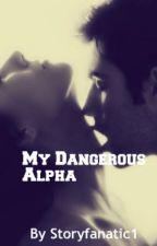 My Dangerous Alpha by Storyfanatic1