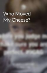 Who Moved My Cheese? by RikkiSantos