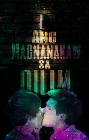 Ang Magnanakaw Sa Dilim #BoyxBoy [Revising] by bulletradio