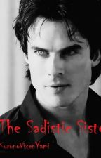 The Sadistic Sister [Damon Salvatore Love Story] by KuronoVixenYami