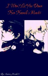 I Won't Let You Down:Ken Kaneki x Reader by Anime_Freak21