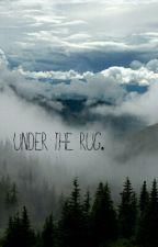 under the rug. by probablykayla