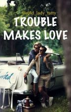 """""""Trouble makes love"""" by cold_lady_tatty"""