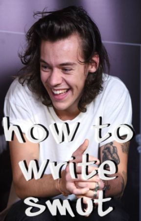 How to Write Smut by SmilinForYa