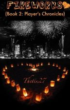 Fireworks (Player's Chronicles) Volume II {Complete} by thetis27